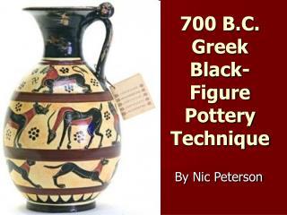 700 B.C. Greek Black-Figure Pottery Technique