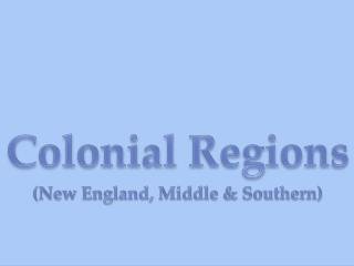 Colonial Regions (New England, Middle & Southern)