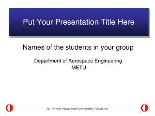 Put  Your Presentation  Title Here