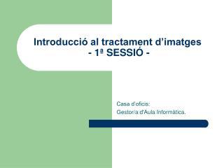 Introducció al tractament d'imatges  - 1ª SESSIÓ -