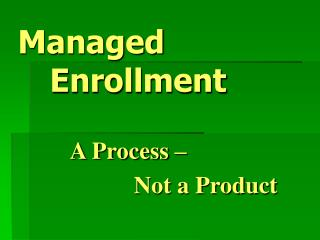 Managed  	Enrollment