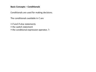 Basic Concepts –  Conditionals Conditionals are used for making decisions .