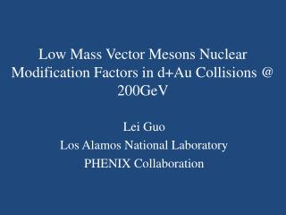 Low Mass Vector Mesons Nuclear Modification Factors in d+Au Collisions @ 200GeV