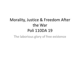 Morality, Justice & Freedom After the War Poli  110DA 19
