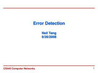 Error Detection Neil Tang 9/26/2008