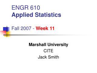 ENGR 610 Applied Statistics Fall 2007 -  Week 11
