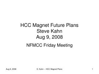 HCC Magnet Future Plans Steve Kahn Aug 9, 2008