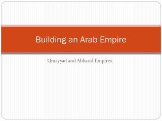 Building an Arab Empire