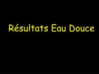 Résultats Eau Douce
