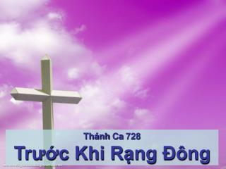 Thánh Ca  728 Trước Khi Rạng Ðông