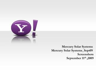 Mercury Solar Systems Mercury Solar Systems_Sept09 Screenshots September 11 th  ,2009