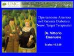 L Ipertensione Arteriosa  nel Paziente Diabetico:  Nuovi Target Terapeutici  Dr. Vittorio Emanuele  Scalea 16.5.09