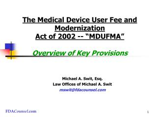 "The Medical Device User Fee and Modernization  Act of 2002 -- ""MDUFMA"" Overview of Key Provisions"
