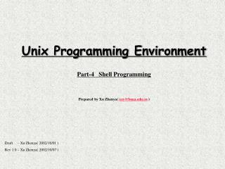 Unix Programming Environment Part-4   Shell Programming Prepared by Xu Zhenya(  xzy@buaa  )