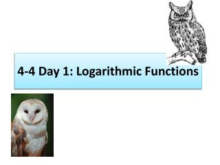 4 -4 Day 1: Logarithmic Functions