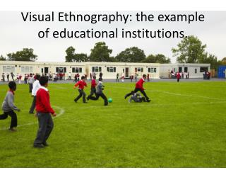 Visual Ethnography: the example of educational institutions.