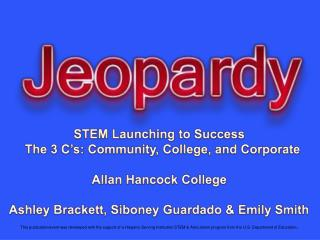 STEM Launching to Success   The 3 C's: Community, College, and Corporate Allan Hancock College