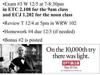 Exam #3 W 12/5 at 7-8:30pm in ETC 2.108 for the 9am class  and ECJ 1.202 for the noon class