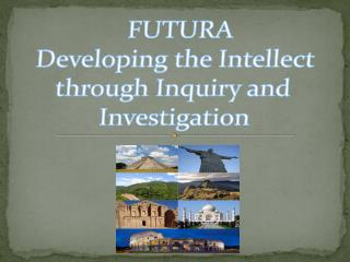 FUTURA Developing the Intellect  through Inquiry and  Investigation