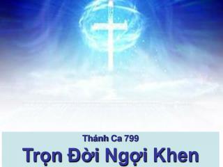 Thánh Ca  799 Trọn Đời Ngợi Khen