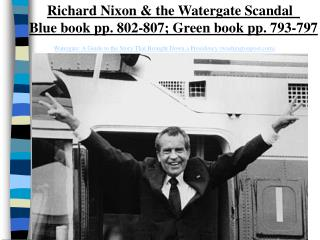 Richard Nixon & the Watergate Scandal   Blue book pp. 802-807; Green book pp. 793-797