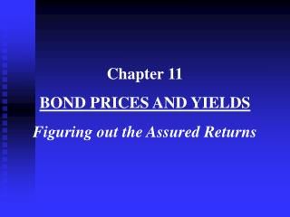 Chapter 11 BOND PRICES AND YIELDS Figuring out the Assured Returns