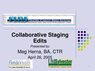 Collaborative Staging Edits Presented by: Meg Herna, BA, CTR April 26, 2005