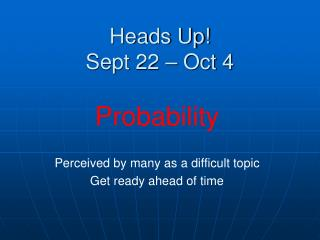 Heads Up! Sept 22 – Oct 4