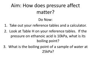Aim: How does pressure affect matter?