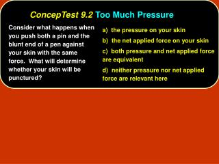 a)  the pressure on your skin 	b)  the net applied force on your skin