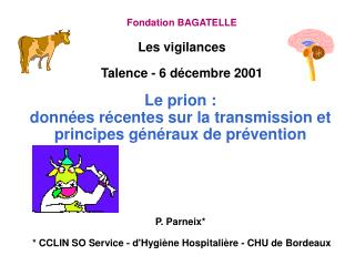 Le prion :  donn es r centes sur la transmission et principes g n raux de pr vention       P. Parneix     CCLIN SO Servi