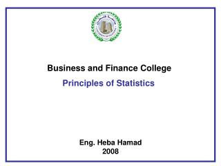 Business and Finance College  Principles of Statistics Eng. Heba Hamad 2008
