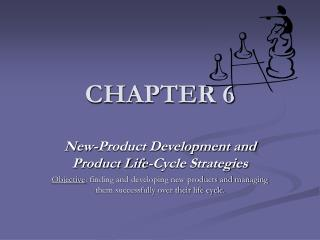 New-Product Development and Product Life-Cycle Strategies Objective: finding and developing new products and managing th