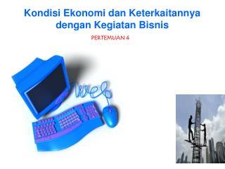 Kondisi Ekonomi  dan Keterkaitannya  dengan Kegiatan Bisnis
