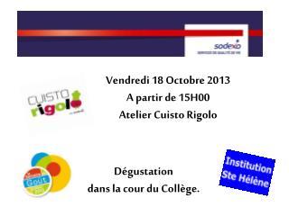 Vendredi 18 Octobre 2013 A partir de 15H00 Atelier Cuisto Rigolo
