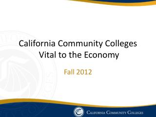 California Community Colleges  Vital to the Economy