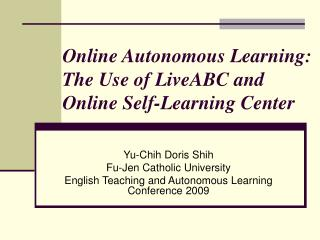 Online Autonomous Learning: The Use of LiveABC and Online Self-Learning Center
