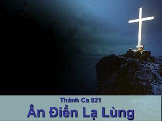 Thánh Ca  821 Ân Điển Lạ Lùng