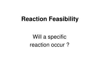 Reaction Feasibility