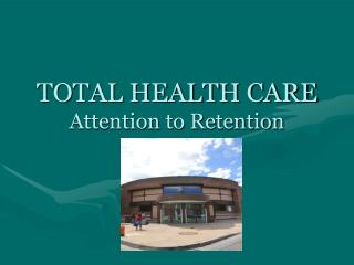 TOTAL HEALTH CARE Attention to Retention