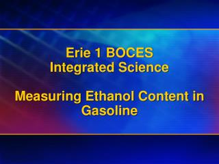 Erie 1 BOCES Integrated Science  Measuring Ethanol Content in Gasoline