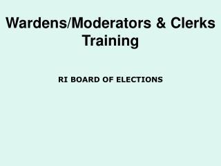 Wardens/Moderators & Clerks  Training