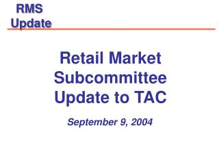 Retail Market Subcommittee Update to TAC
