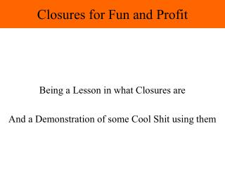 Closures for Fun and Profit