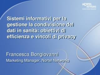Francesca Bongiovanni Marketing Manager, Nortel Networks