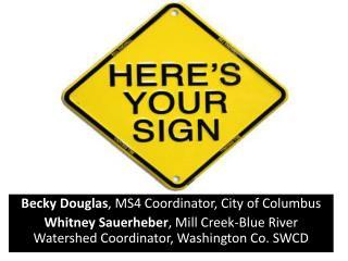 Becky Douglas , MS4 Coordinator, City of Columbus