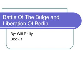 Battle Of The Bulge and Liberation Of Berlin