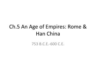 Ch.5 An Age of Empires: Rome & Han China