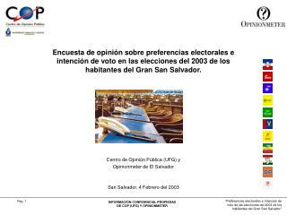 Centro de Opinión Pública (UFG) y Opinionmeter de El Salvador San Salvador, 4 Febrero del 2003