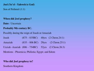 Joel (Yo'el - Yahweh is God) Son of Pethniel (1:1) When did Joel prophesy? Date:   Uncertain